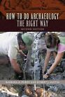 How to Do Archaeology the Right Way by Robert J. Austin, Barbara A. Purdy (Hardback, 2015)