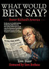 What Would Ben Say?: Poorer Richard's America by Tom Blair (Paperback, 2014)