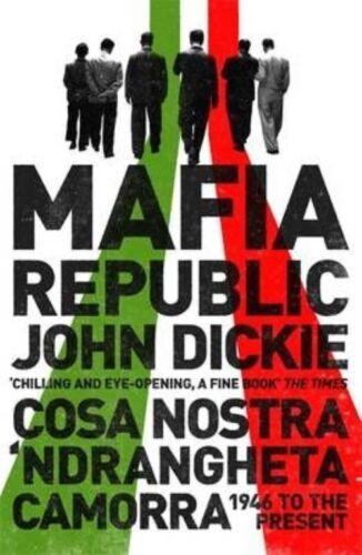 1 of 1 - Dickie, John, Mafia Republic: Italy's Criminal Curse. Cosa Nostra, 'Ndrangheta a