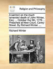 A Sermon on the Much Lamented Death of John Winter, Esq; ... October the 5th, 1776 ... Preached at New-Court, Carey-Street. by Richard Winter. ... by Richard Winter (Paperback / softback, 2010)