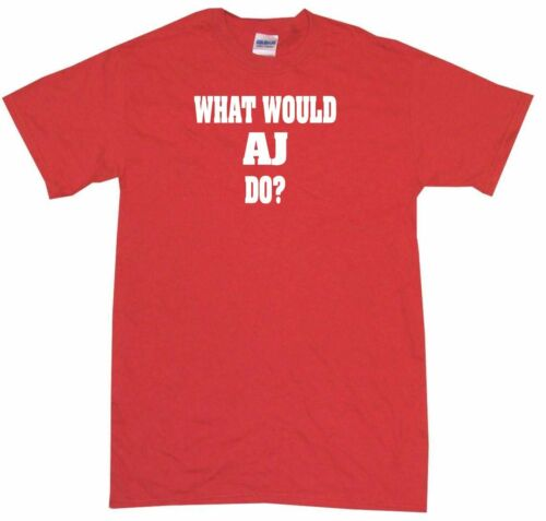 What Would AJ Do Mens Tee Shirt Pick Size Color Small-6XL