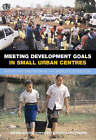 Meeting Development Goals in Small Urban Centres: Water and Sanitation in the World's Cities 2006 by UN-HABITAT (Paperback, 2006)