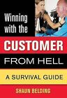 Winning with the Customer from Hell: A Survival Guide by Shaun Belding (Paperback / softback, 2004)