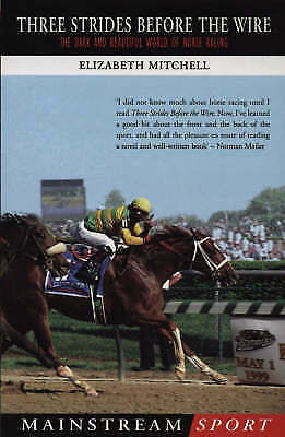 1 of 1 - Three Strides Before the Wire: The Dark and Beautiful World of Horse Racing (Mai