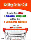 Selling Online 2.0: Migrating from eBay to Amazon, Craigslist, and Your Own e-Commerce Website by Michael R. Miller (Paperback, 2009)