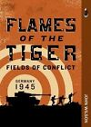 Flames of the Tiger: Fields of Conflict-Germany, 1945 by Reverend Dr John Wilson (Paperback, 2015)