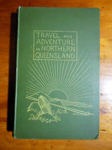 BICKNELL-Arthur-C-Travel-and-Adventure-in-Northern-Queensland-London-1895