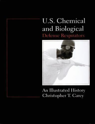 U. S. Chemical and Biological Defense Respirators : An Illustrated History