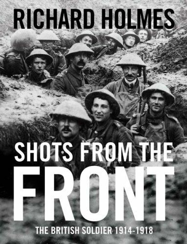 1 of 1 - Shots from the Front: The British Soldier 1914-18,Richard Holmes