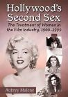 Hollywood's Second Sex: The Treatment of Women in the Film Industry, 1900-1999 by Aubrey Malone (Paperback, 2015)
