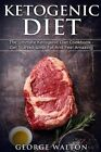 Ketogenic Diet: The Ketogenic Diet Cookbook - Get Started, Lose Fat and Feel Amazing! by George Walton (Paperback / softback, 2016)