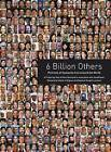 6 Billion Others: Portraits of Humanity from Around the World by Yann Arthus-Bertrand (Paperback, 2009)
