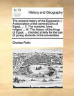 The Ancient History of the Egyptians; I. a Description of the Several Parts of Egypt, ... II. the Customs, Laws, Religion ... III. the History of the Kings of Egypt. ... Intended Chiefly for the Use of Young Students in the Universities by Charles Rollin (Paperback / softback, 2010)