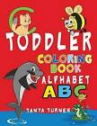 Toddler Coloring Book: Early Learning Activity Book for Kids Age 1-4 to Have Fun and Learn about ABC Alphabet While Coloring by Tanya Turner (Paperback / softback, 2016)