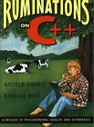 Ruminations on C++: Reflections on a Decade of C++ Programming by Barbara E. Moo, Andrew Koening, Andrew Koenig (Paperback, 1996)