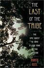 The Last of the Tribe : The Epic Quest to Save a Lone Man in the Amazon by Monte Reel (2010, Hardcover)