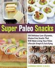 Super Paleo Snacks: 100 Delicious Low-Glycemic, Gluten-Free Snacks That Will Make Living Your Paleo Lifestyle Simple & Satisfying by Landria Voigt (Paperback, 2014)