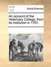 An Account of the Veterinary College, from Its Institution in 1791. by Multiple Contributors (Paperback / softback, 2010)