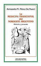 La Medicina Tradicional Del Noroeste Argentino : Historia y Presente by...