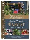 Wanda E. Brunstetter's Amish Friends Harvest Cookbook: Over 240 Recipes for Using and Preserving the Bounty of the Land by Wanda E Brunstetter (Spiral bound, 2016)
