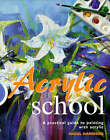 Acrylic School: A Practical Guide to Painting with Acrylic by Hazel Harrison (Hardback, 1997)
