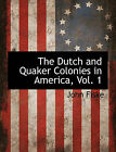 The Dutch and Quaker Colonies in America, Vol. 1 by John Fiske (Paperback / softback, 2011)