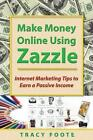 Make Money Online Using Zazzle: Internet Marketing Tips to Earn a Passive Income by Tracy Foote (Paperback / softback, 2014)