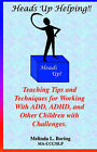 Heads up Helping!!: Teaching Tips and Techniques for Working with Add, ADHD and Other Children with by Melinda Boring (Paperback, 2002)