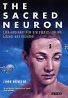 The Sacred Neuron: Extraordinary New Discoveries Linking Science and Religion by John Bowker (Hardback, 2005)