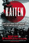 Kaiten: Japan's Secret Manned Suicide Submarine and the First American Ship it Sank in WWII by Michael Mair, Joy Waldron (Paperback, 2015)