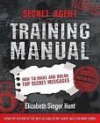 Secret Agent Training Manual: How to Make and Break Top Secret Messages by Elizabeth Singer Hunt (Paperback / softback, 2015)