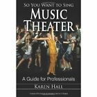 So You Want to Sing Music Theater: A Guide for Professionals by Karen Hall (Paperback, 2014)
