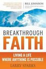Breakthrough Faith: Living a Life Where Anything Is Possible by Larry Sparks (Paperback / softback, 2015)