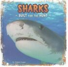 Sharks: Built for the Hunt by Tammy Gagne (Hardback, 2015)
