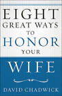 Eight Great Ways to Honor Your Wife by David Chadwick (Paperback, 2016)