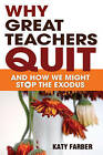 Why Great Teachers Quit: And How We Might Stop the Exodus by SAGE Publications Inc (Paperback, 2010)