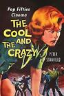The Cool and the Crazy: Pop Fifties Cinema by Peter Stanfield (Hardback, 2015)