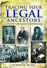Tracing Your Legal Ancestors: A Guide for Family Historians by Stephen Wade (Paperback, 2010)
