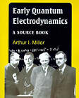 Early Quantum Electrodynamics: A Sourcebook by Cambridge University Press (Paperback, 1995)