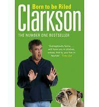 AS NEW Born to be Riled, Clarkson, Jeremy, Book