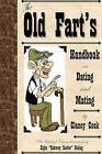 Old Fart's Handbook on Dating and Mating: Relationship and Dating Guide. a Humorous Look at Finding the Right Mate and Keeping Them Happy. by Clancy Cook (Paperback / softback, 2011)