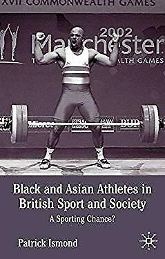 Black and Asian Athletes in British Sport and Society : A Sporting Chance?