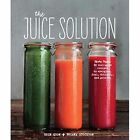 The Juice Solution: More Than 90 Feel-Good Recipes to Energise, Fuel, Detoxify and Protect by Erin Quon, Briana Stockton (Hardback, 2014)