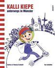 Kalli Kiepe unterwegs in Münster von Andrea Eickhoff und Thomas Eickhoff (2016, Gebundene Ausgabe)