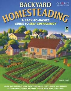 Backyard Homesteading: A Back-To-Basics Guide To Self-Sufficien