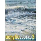 AcrylicWorks 3: Celebrating Texture by F&W Publications Inc (Hardback, 2016)