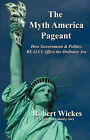 The Myth America Pageant: How Government & Politics Really Affect the Ordinary Joe by Robert Wickes (Paperback / softback, 2006)