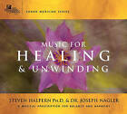 Music for Healing and Unwinding: Two Pioneers in the Emerging Field of Sound Healing by Joseph Nagler, Steven Halpern (CD-Audio, 2006)