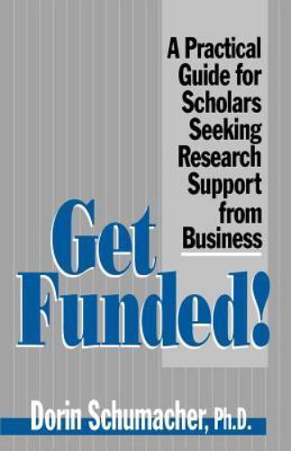 Get Funded!: A Practical Guide for Scholars Seeking Research Support from Bus...