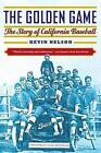 The Golden Game: The Story of California Baseball by Kevin Nelson (Paperback, 2015)